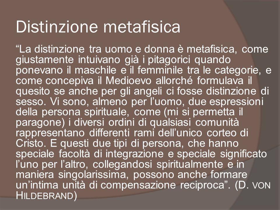Distinzione metafisica La distinzione tra uomo e donna è metafisica, come giustamente intuivano già i pitagorici quando ponevano il maschile e il femm