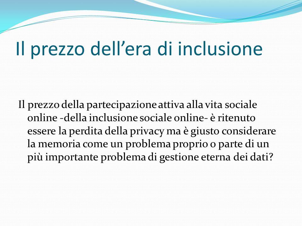 Il prezzo dellera di inclusione Il prezzo della partecipazione attiva alla vita sociale online -della inclusione sociale online- è ritenuto essere la