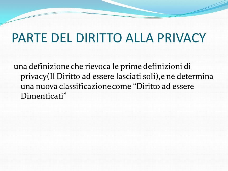 PARTE DEL DIRITTO ALLA PRIVACY una definizione che rievoca le prime definizioni di privacy(Il Diritto ad essere lasciati soli),e ne determina una nuov