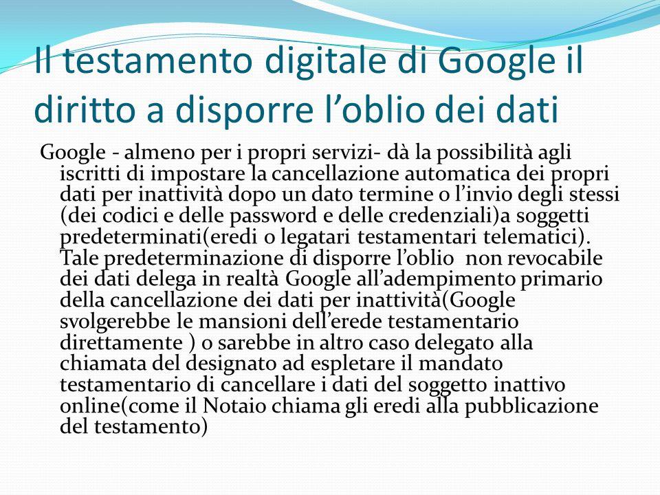 Il testamento digitale di Google il diritto a disporre loblio dei dati Google - almeno per i propri servizi- dà la possibilità agli iscritti di impost