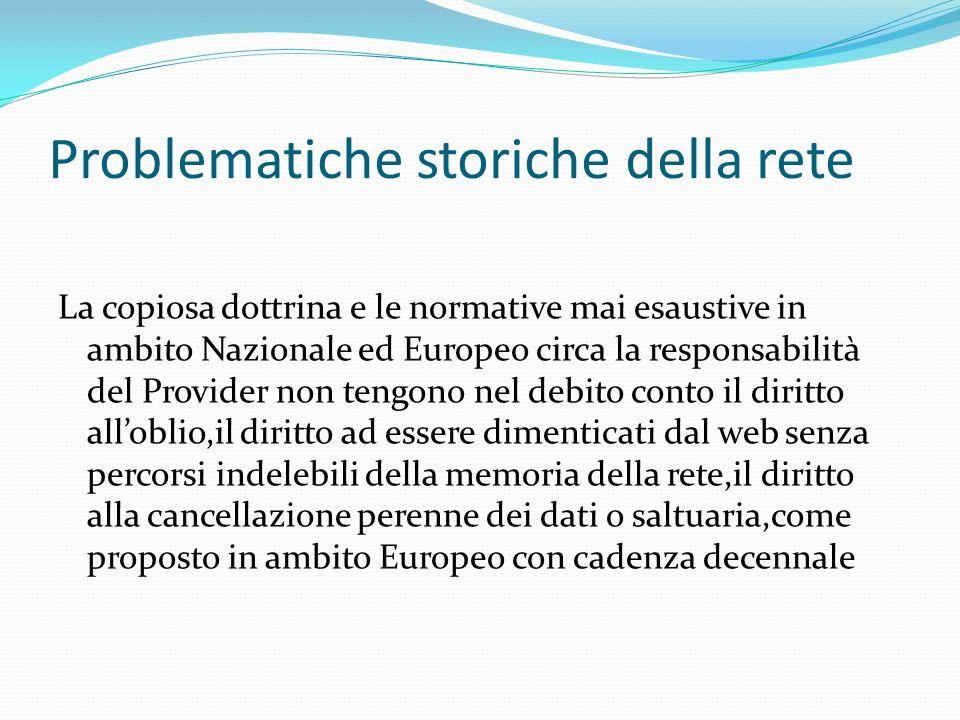 Problematiche storiche della rete La copiosa dottrina e le normative mai esaustive in ambito Nazionale ed Europeo circa la responsabilità del Provider