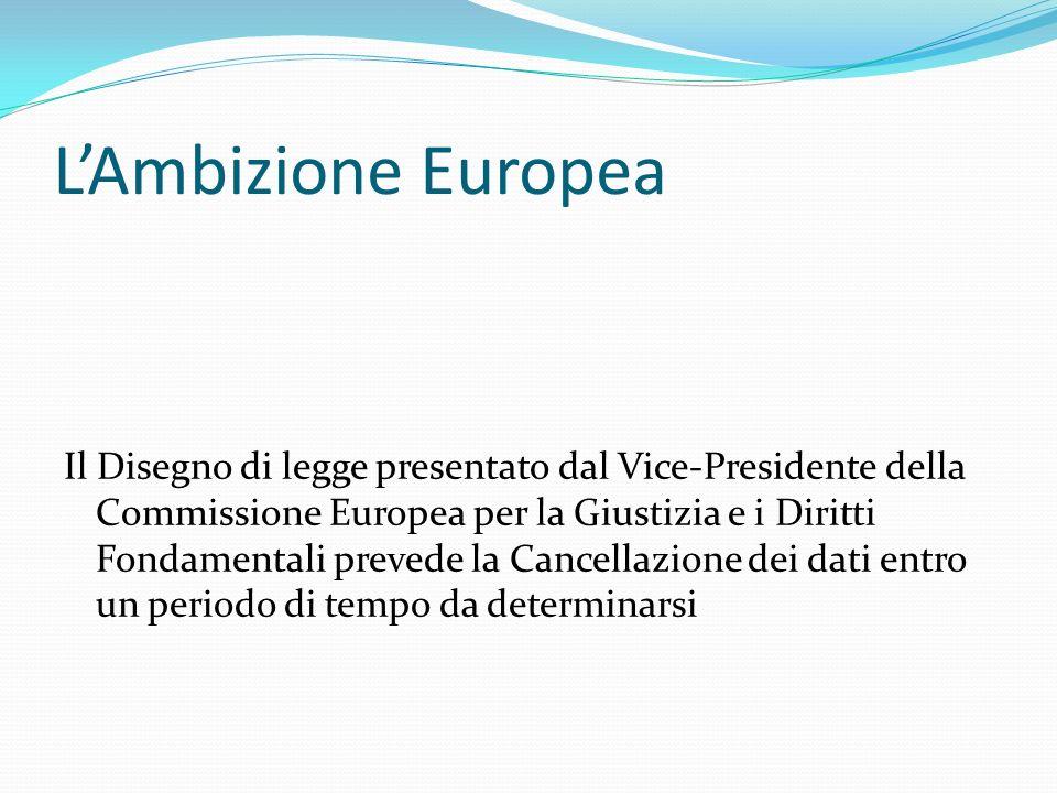 LAmbizione Europea Il Disegno di legge presentato dal Vice-Presidente della Commissione Europea per la Giustizia e i Diritti Fondamentali prevede la C