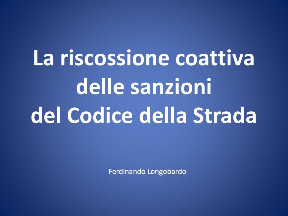 La riscossione coattiva delle sanzioni del Codice della Strada Ferdinando Longobardo