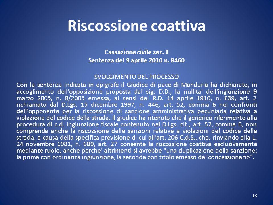 Riscossione coattiva Cassazione civile sez. II Sentenza del 9 aprile 2010 n. 8460 SVOLGIMENTO DEL PROCESSO Con la sentenza indicata in epigrafe il Giu