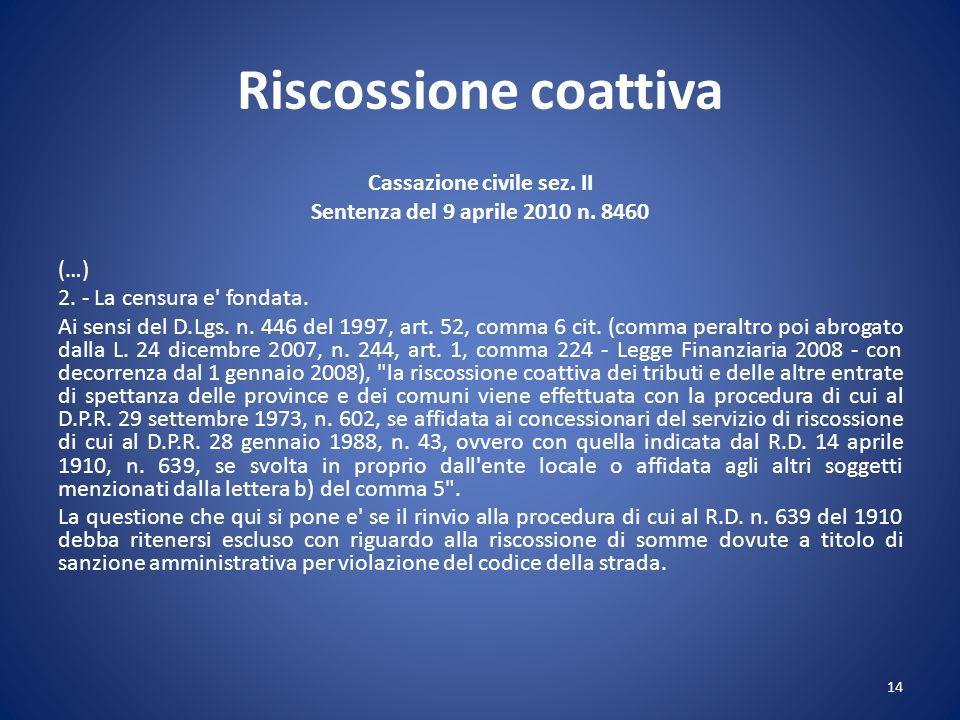 Riscossione coattiva Cassazione civile sez. II Sentenza del 9 aprile 2010 n. 8460 (…) 2. - La censura e' fondata. Ai sensi del D.Lgs. n. 446 del 1997,