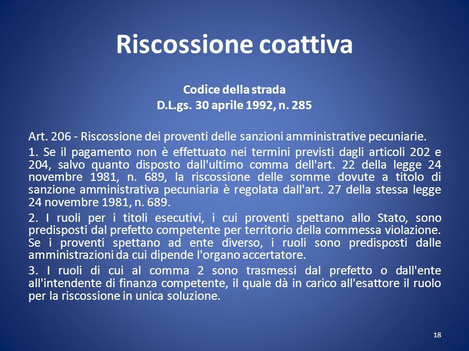 Riscossione coattiva Codice della strada D.L.gs. 30 aprile 1992, n. 285 Art. 206 - Riscossione dei proventi delle sanzioni amministrative pecuniarie.