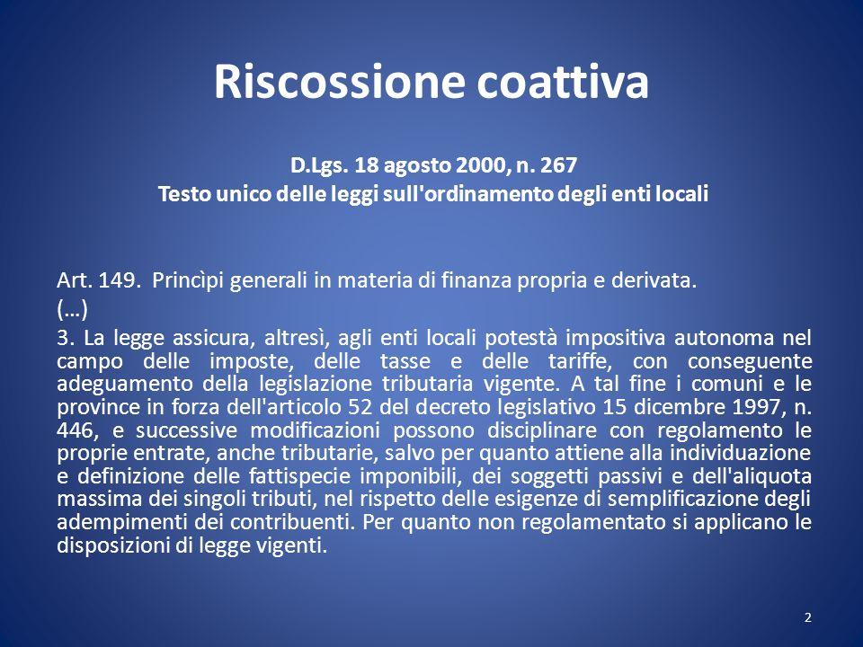 Riscossione coattiva D.Lgs. 18 agosto 2000, n. 267 Testo unico delle leggi sull'ordinamento degli enti locali Art. 149. Princìpi generali in materia d