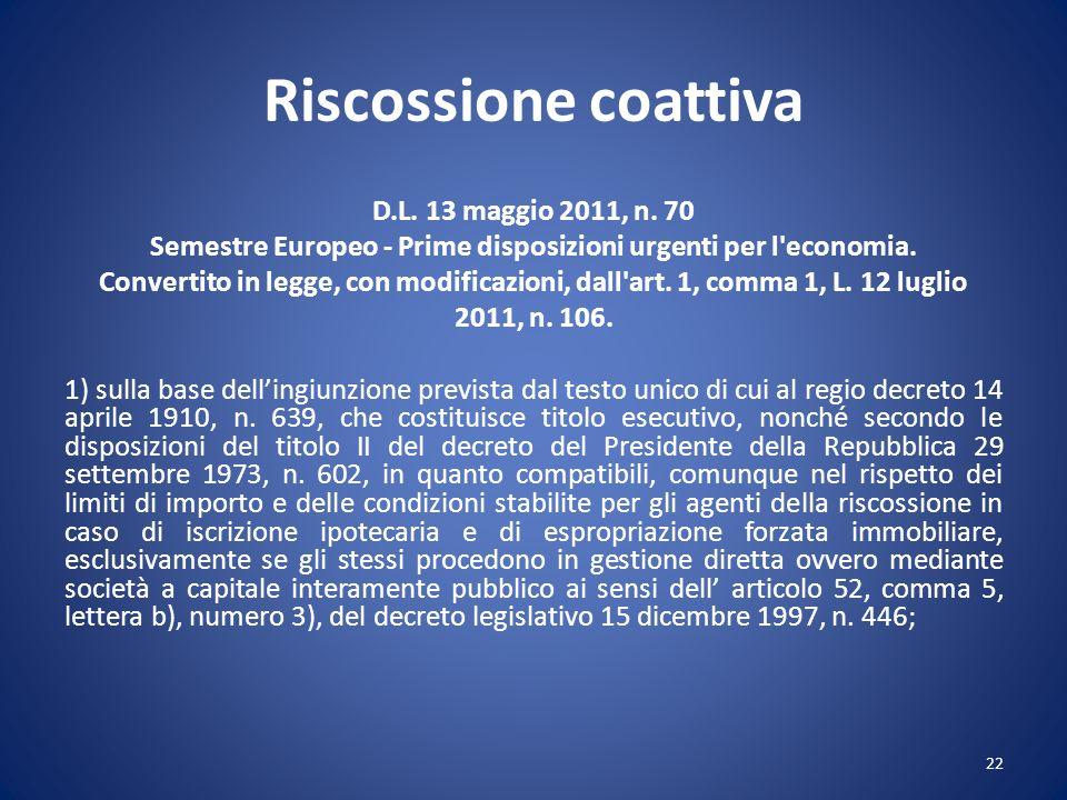 Riscossione coattiva D.L. 13 maggio 2011, n. 70 Semestre Europeo - Prime disposizioni urgenti per l'economia. Convertito in legge, con modificazioni,