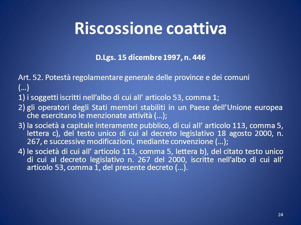 Riscossione coattiva D.Lgs. 15 dicembre 1997, n. 446 Art. 52. Potestà regolamentare generale delle province e dei comuni (…) 1)i soggetti iscritti nel