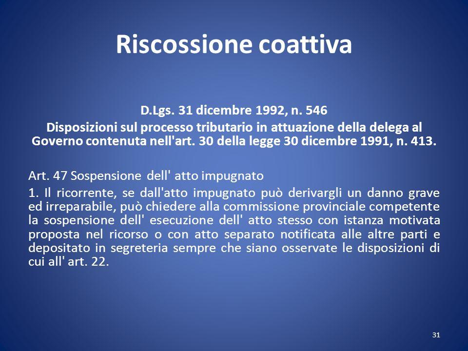 Riscossione coattiva D.Lgs. 31 dicembre 1992, n. 546 Disposizioni sul processo tributario in attuazione della delega al Governo contenuta nell'art. 30