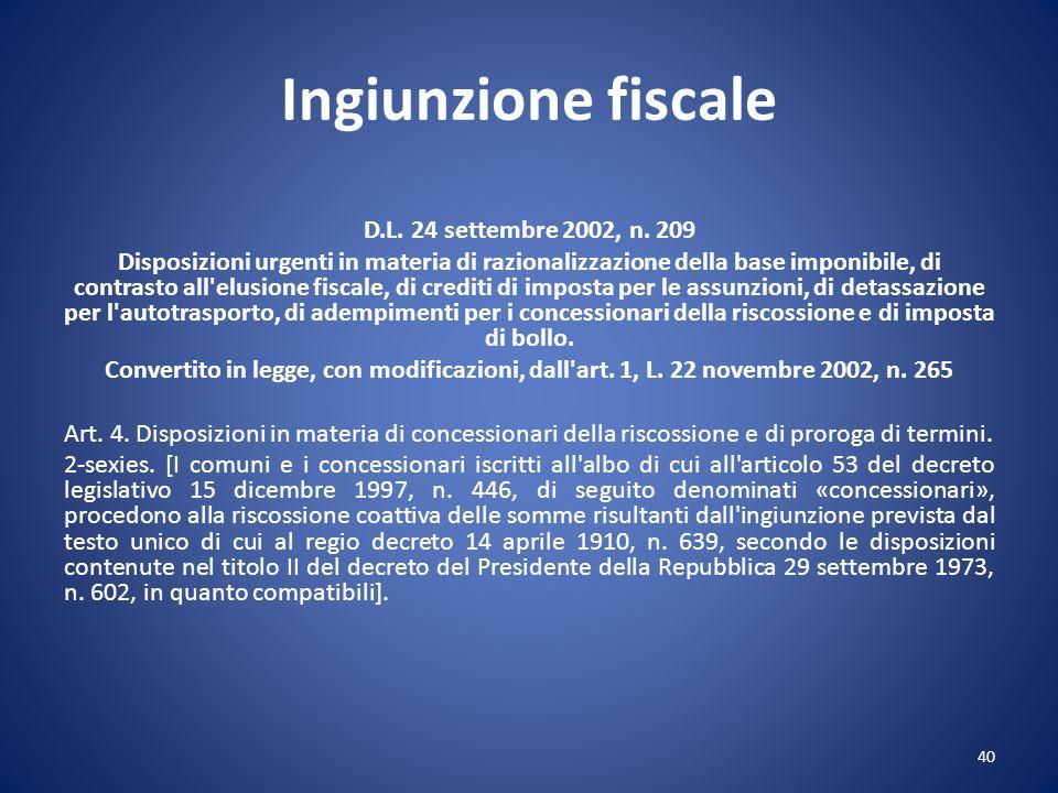 Ingiunzione fiscale D.L. 24 settembre 2002, n. 209 Disposizioni urgenti in materia di razionalizzazione della base imponibile, di contrasto all'elusio