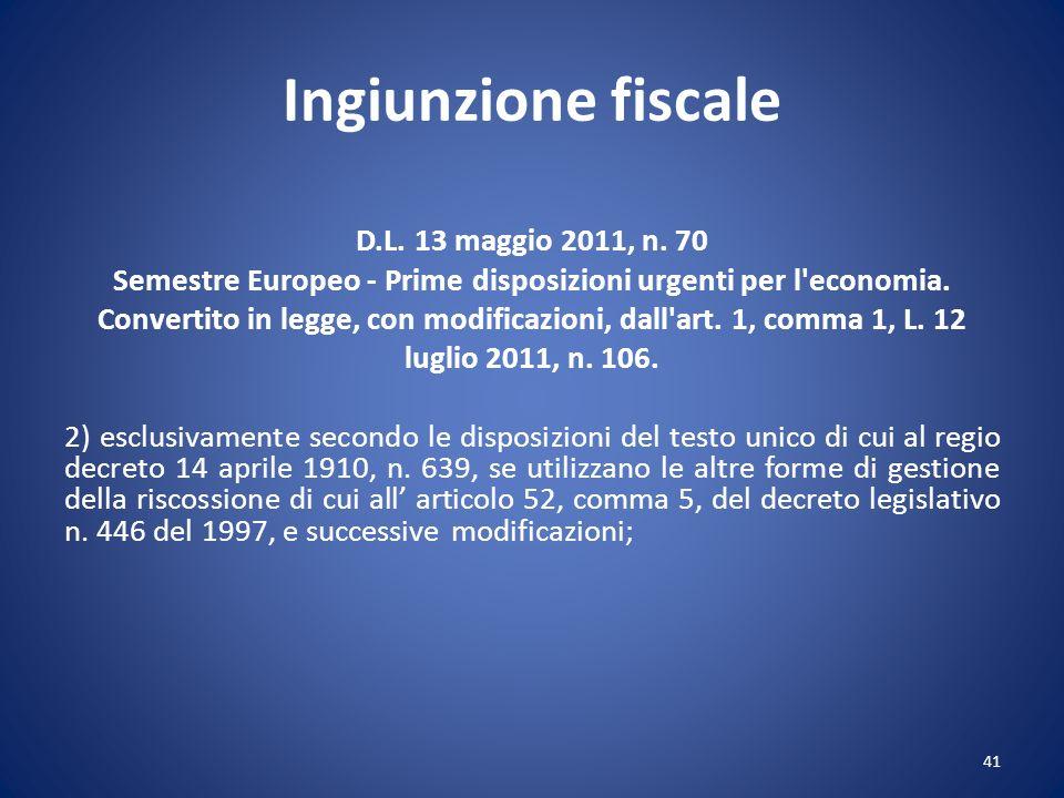 Ingiunzione fiscale D.L. 13 maggio 2011, n. 70 Semestre Europeo - Prime disposizioni urgenti per l'economia. Convertito in legge, con modificazioni, d