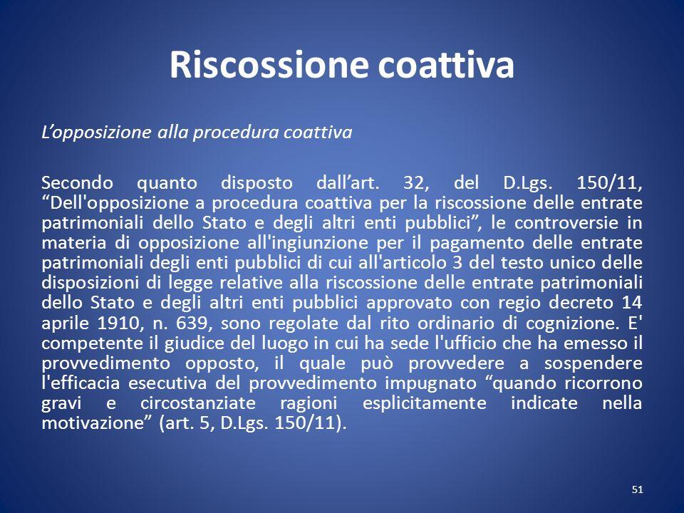 Riscossione coattiva Lopposizione alla procedura coattiva Secondo quanto disposto dallart. 32, del D.Lgs. 150/11, Dell'opposizione a procedura coattiv