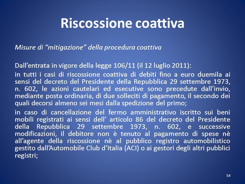 Riscossione coattiva Misure di mitigazione della procedura coattiva Dallentrata in vigore della legge 106/11 (il 12 luglio 2011): in tutti i casi di r