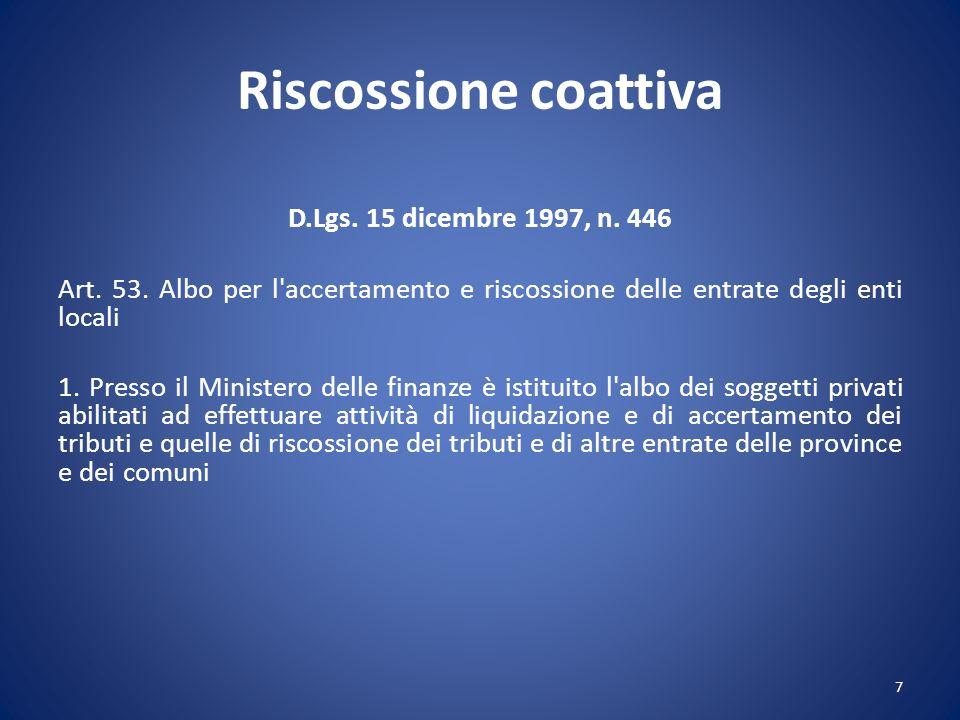 Riscossione coattiva D.Lgs. 15 dicembre 1997, n. 446 Art. 53. Albo per l'accertamento e riscossione delle entrate degli enti locali 1. Presso il Minis
