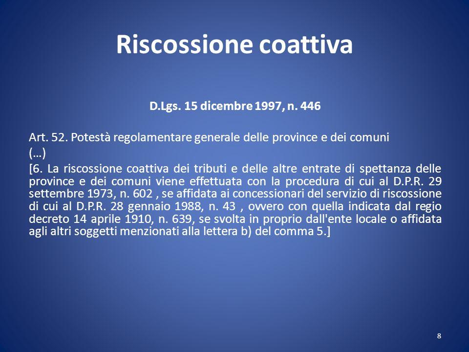 Riscossione coattiva D.Lgs. 15 dicembre 1997, n. 446 Art. 52. Potestà regolamentare generale delle province e dei comuni (…) [6. La riscossione coatti