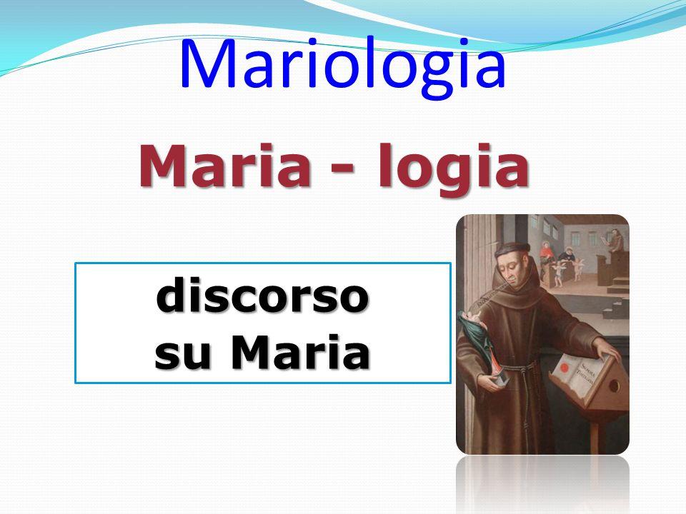 Mariologia Maria - logia discorso su Maria