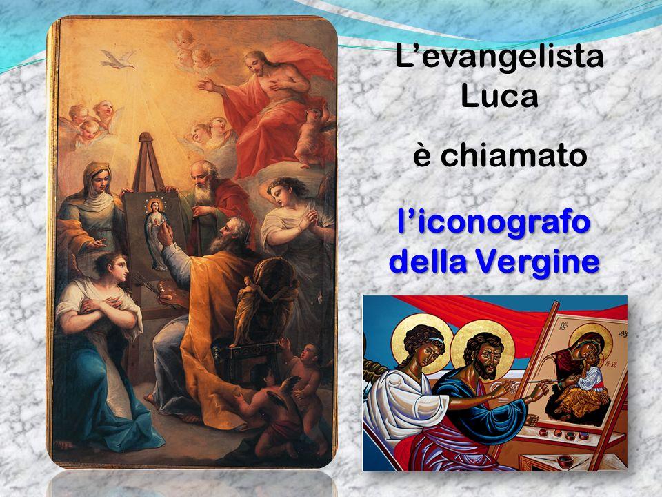 Levangelista Luca è chiamato liconografo della Vergine