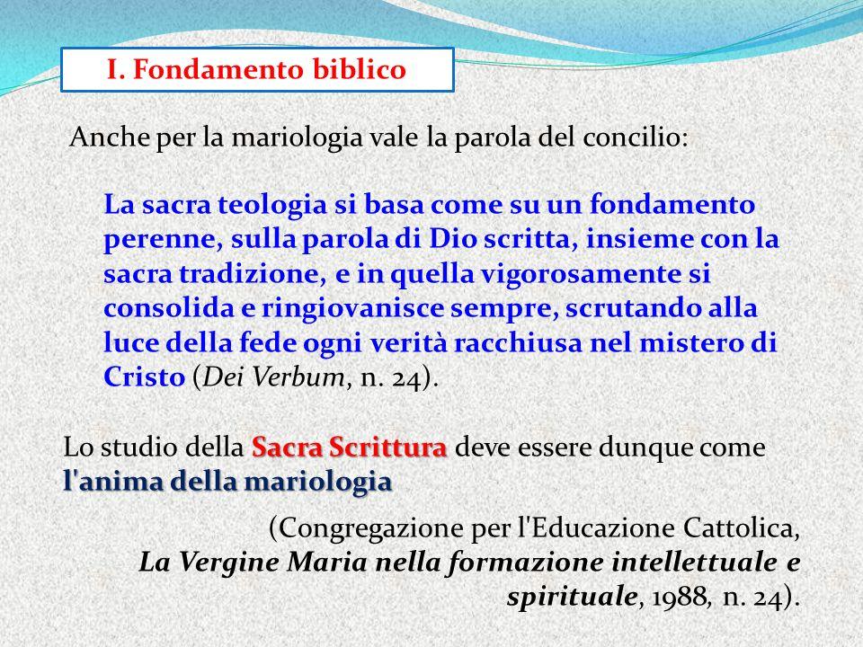 Sacra Scrittura l'anima della mariologia Lo studio della Sacra Scrittura deve essere dunque come l'anima della mariologia (Congregazione per l'Educazi