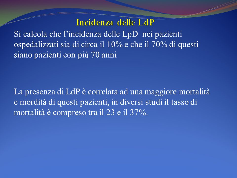 Si calcola che lincidenza delle LpD nei pazienti ospedalizzati sia di circa il 10% e che il 70% di questi siano pazienti con più 70 anni La presenza d