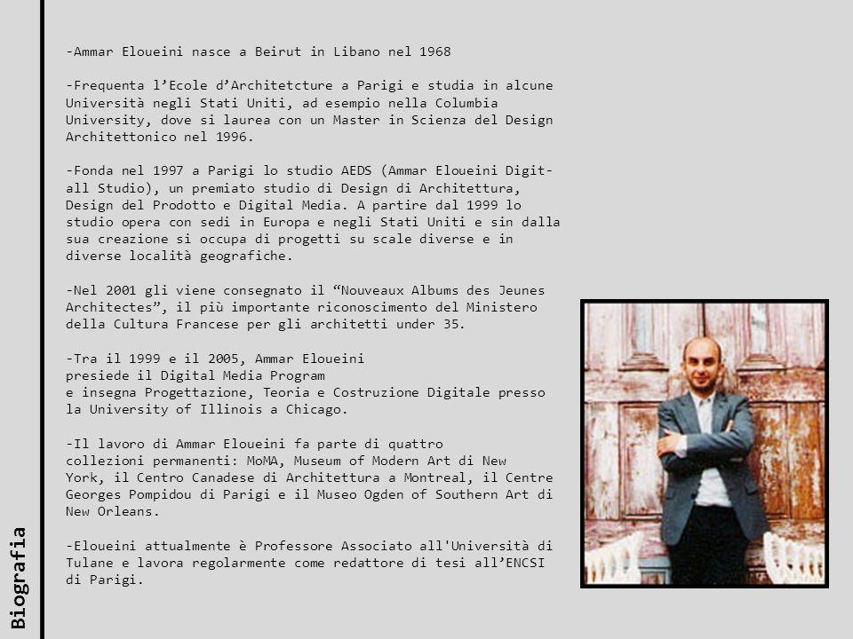 Biografia -Ammar Eloueini nasce a Beirut in Libano nel 1968 -Frequenta lEcole dArchitetcture a Parigi e studia in alcune Università negli Stati Uniti,