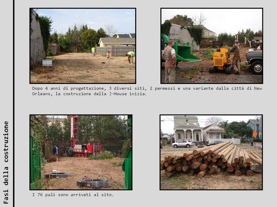 Dopo 4 anni di progettazione, 3 diversi siti, 2 permessi e una variante dalla città di New Orleans, la costruzione della J-House inizia. I 76 pali son