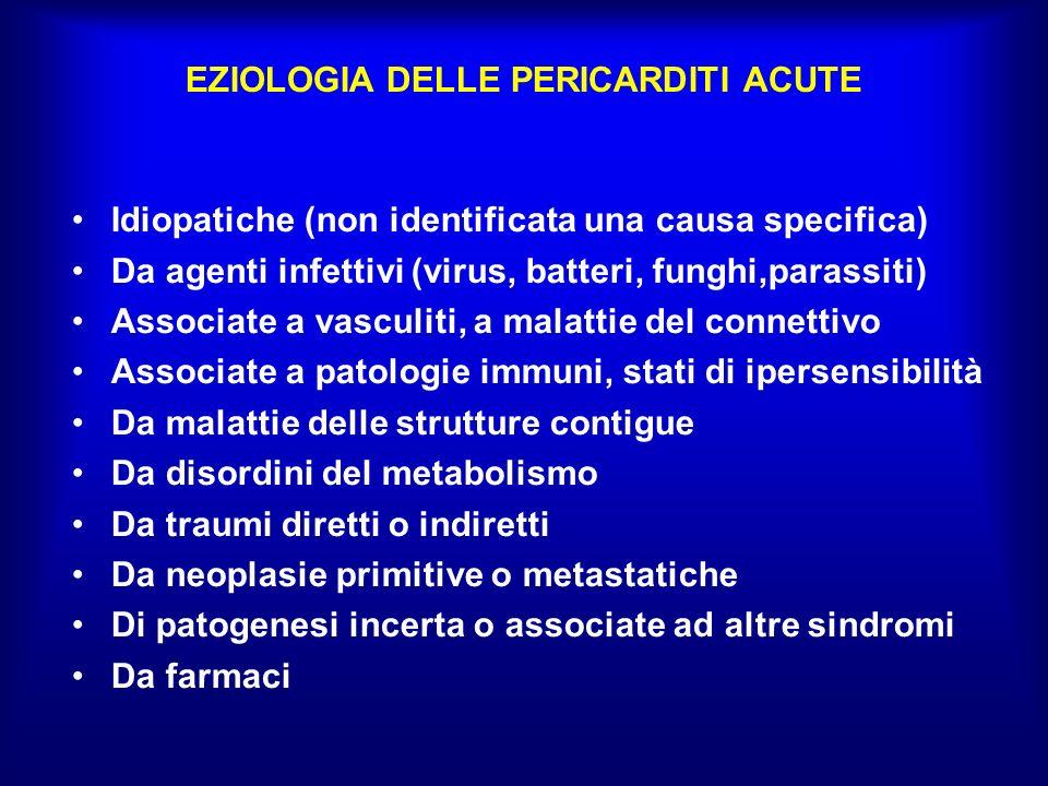 EZIOLOGIA DELLE PERICARDITI ACUTE Idiopatiche (non identificata una causa specifica) Da agenti infettivi (virus, batteri, funghi,parassiti) Associate