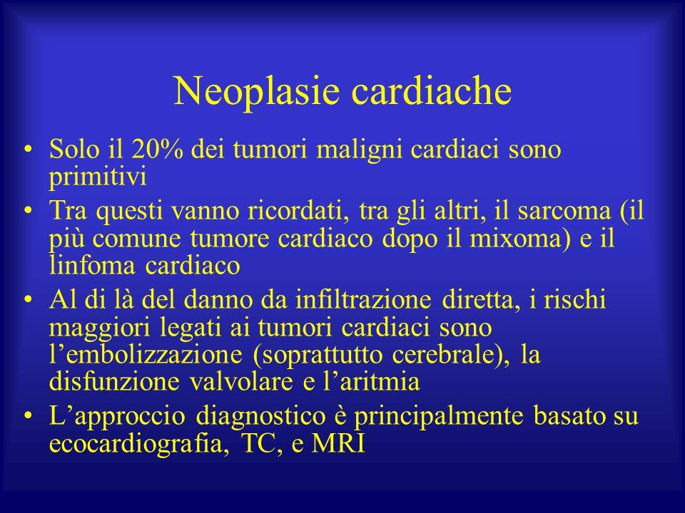 Neoplasie cardiache Solo il 20% dei tumori maligni cardiaci sono primitivi Tra questi vanno ricordati, tra gli altri, il sarcoma (il più comune tumore