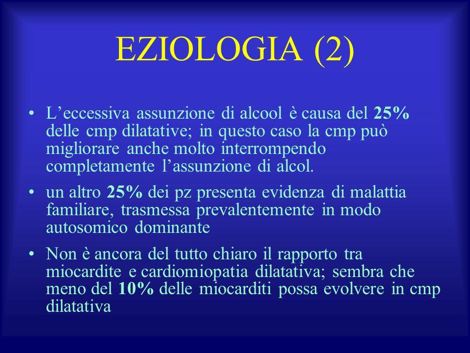 EZIOLOGIA (2) Leccessiva assunzione di alcool è causa del 25% delle cmp dilatative; in questo caso la cmp può migliorare anche molto interrompendo com