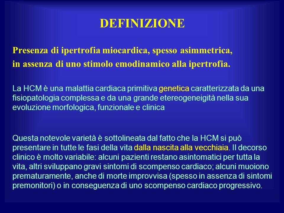 DEFINIZIONE Presenza di ipertrofia miocardica, spesso asimmetrica, in assenza di uno stimolo emodinamico alla ipertrofia. La HCM è una malattia cardia