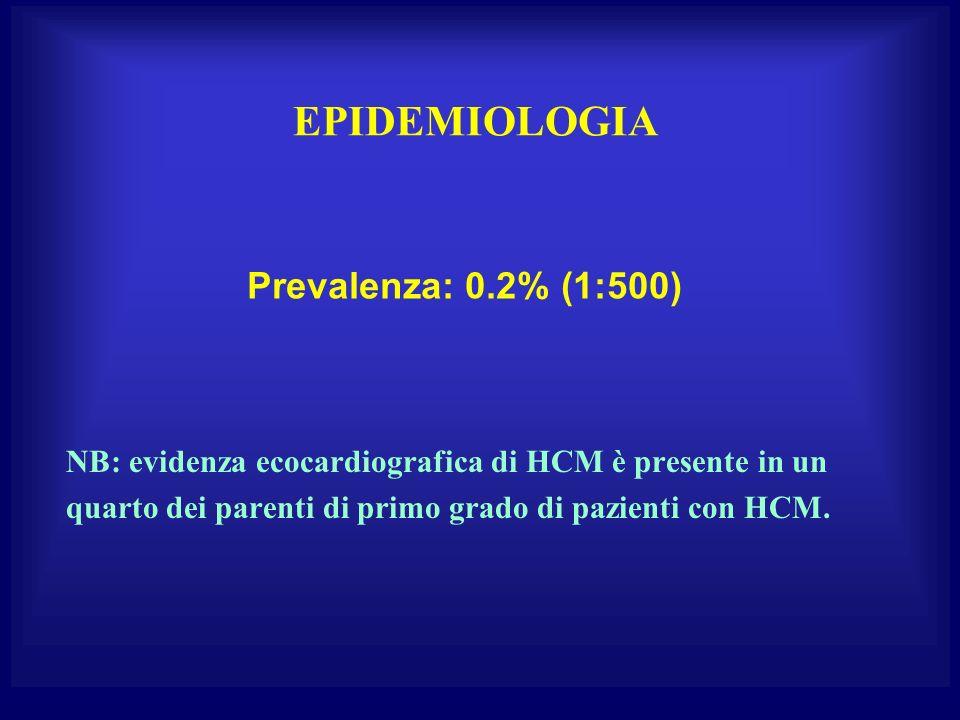 EPIDEMIOLOGIA NB: evidenza ecocardiografica di HCM è presente in un quarto dei parenti di primo grado di pazienti con HCM. Prevalenza: 0.2% (1:500)