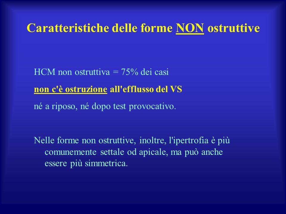 Caratteristiche delle forme NON ostruttive HCM non ostruttiva = 75% dei casi non c'è ostruzione all'efflusso del VS né a riposo, né dopo test provocat