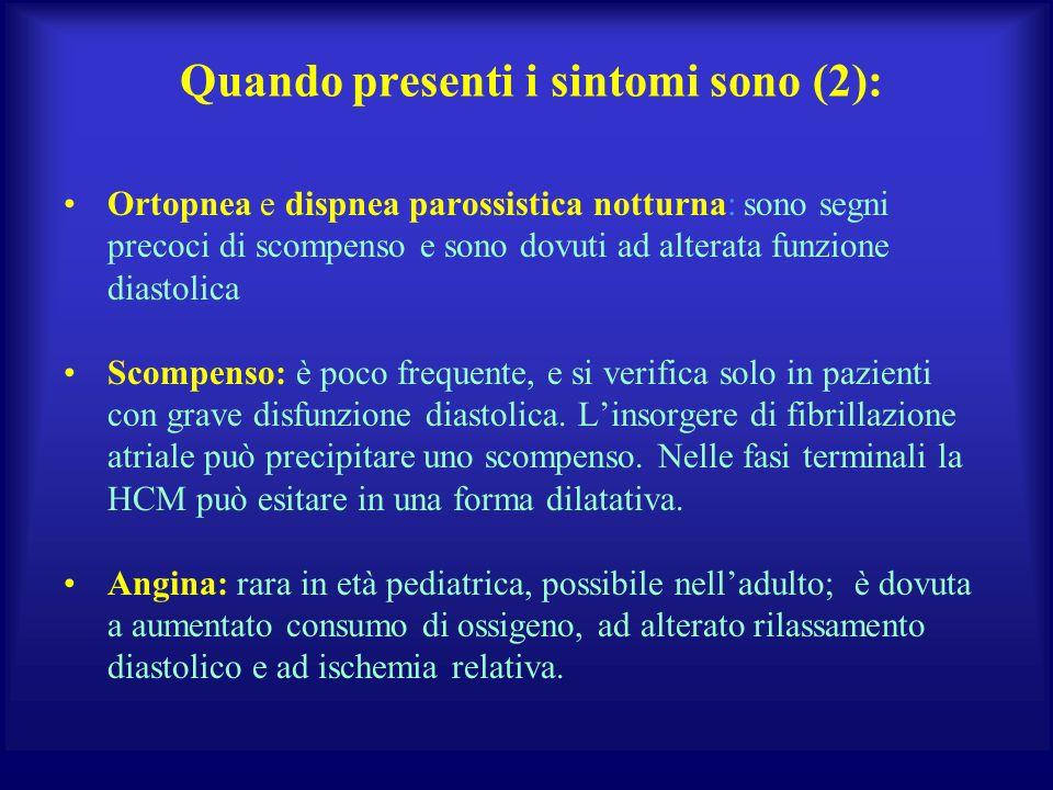 Quando presenti i sintomi sono (2): Ortopnea e dispnea parossistica notturna: sono segni precoci di scompenso e sono dovuti ad alterata funzione diast