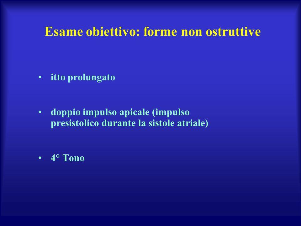 itto prolungato doppio impulso apicale (impulso presistolico durante la sistole atriale) 4° Tono Esame obiettivo: forme non ostruttive