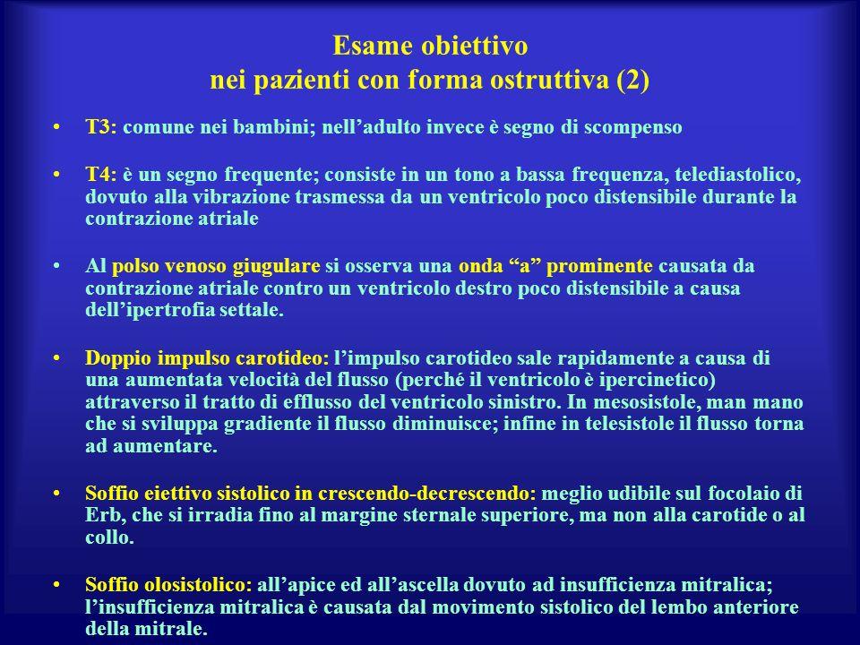 Esame obiettivo nei pazienti con forma ostruttiva (2) T3: comune nei bambini; nelladulto invece è segno di scompenso T4: è un segno frequente; consist