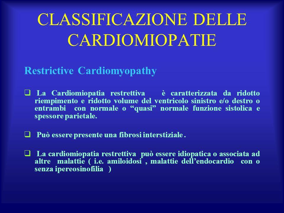 CLASSIFICAZIONE DELLE CARDIOMIOPATIE Restrictive Cardiomyopathy La Cardiomiopatia restrettiva è caratterizzata da ridotto riempimento e ridotto volume