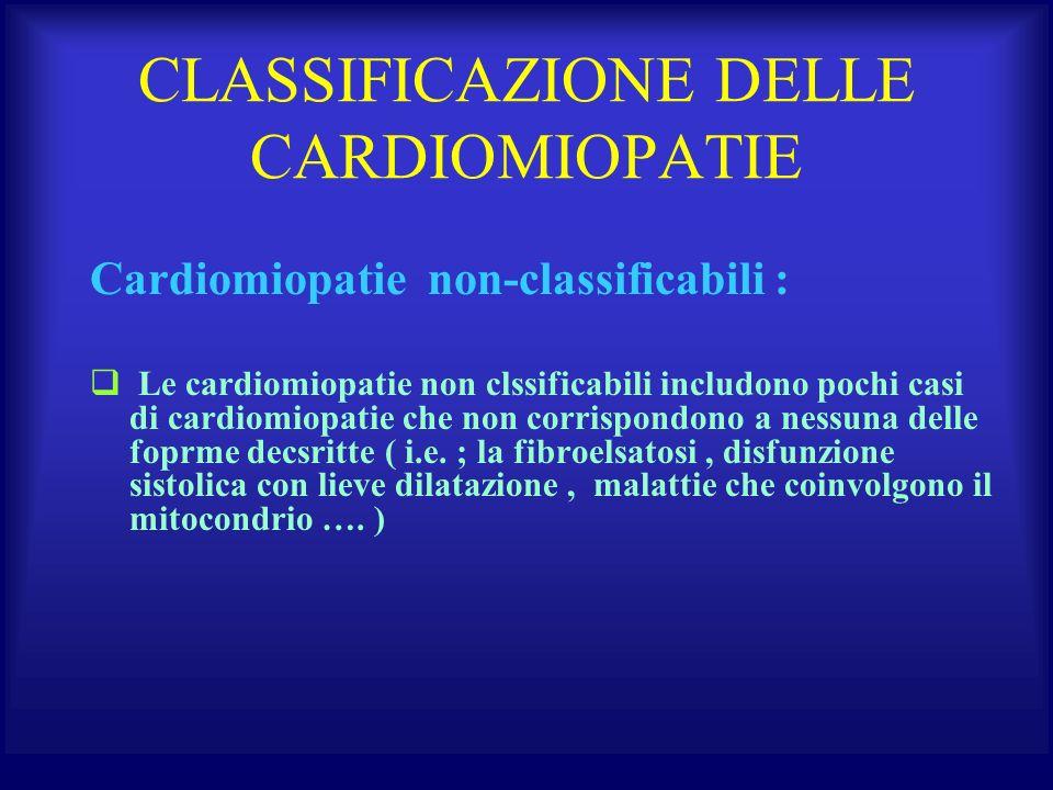 CLASSIFICAZIONE DELLE CARDIOMIOPATIE Cardiomiopatie non-classificabili : Le cardiomiopatie non clssificabili includono pochi casi di cardiomiopatie ch