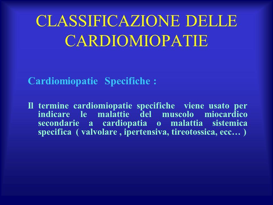 CLASSIFICAZIONE DELLE CARDIOMIOPATIE Cardiomiopatie Specifiche : Il termine cardiomiopatie specifiche viene usato per indicare le malattie del muscolo