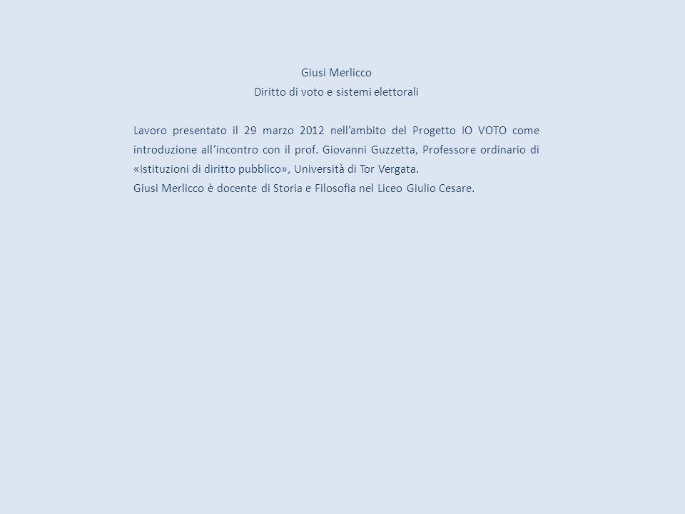 Giusi Merlicco Diritto di voto e sistemi elettorali Lavoro presentato il 29 marzo 2012 nellambito del Progetto IO VOTO come introduzione allincontro c