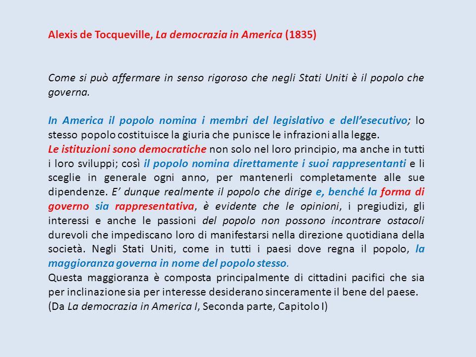 Alexis de Tocqueville, La democrazia in America (1835) Come si può affermare in senso rigoroso che negli Stati Uniti è il popolo che governa. In Ameri