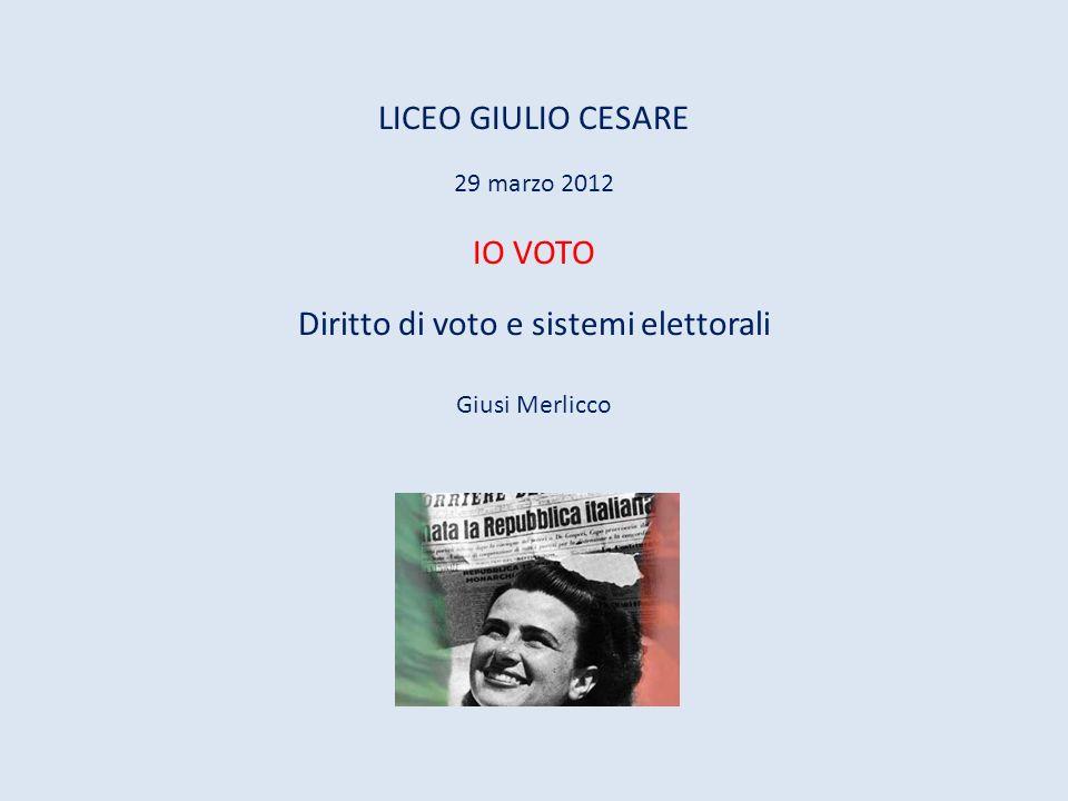 LICEO GIULIO CESARE 29 marzo 2012 IO VOTO Diritto di voto e sistemi elettorali Giusi Merlicco Giusi Merlicco