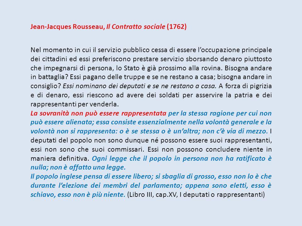 Jean-Jacques Rousseau, Il Contratto sociale (1762) Nel momento in cui il servizio pubblico cessa di essere loccupazione principale dei cittadini ed es