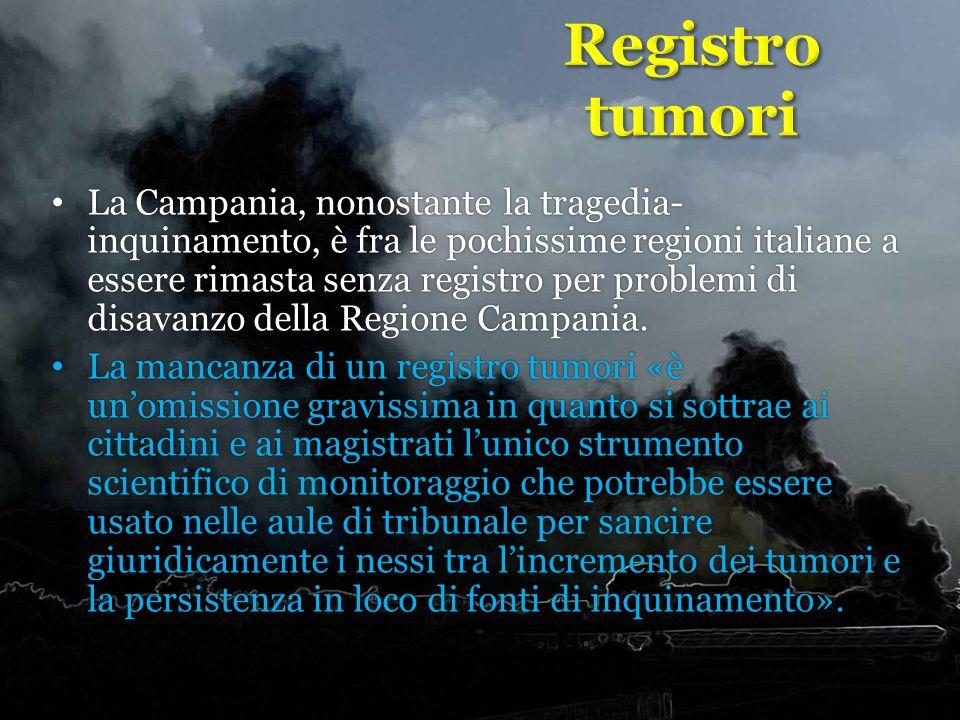 La Campania, nonostante la tragedia- inquinamento, è fra le pochissime regioni italiane a essere rimasta senza registro per problemi di disavanzo dell