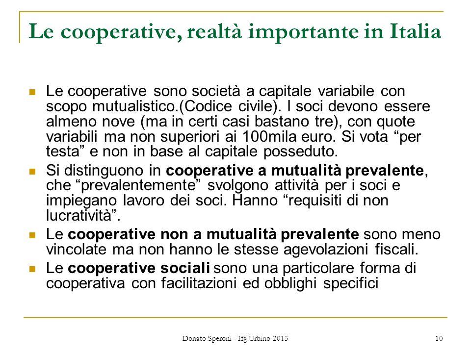 Donato Speroni - Ifg Urbino 2013 10 Le cooperative, realtà importante in Italia Le cooperative sono società a capitale variabile con scopo mutualistico.(Codice civile).