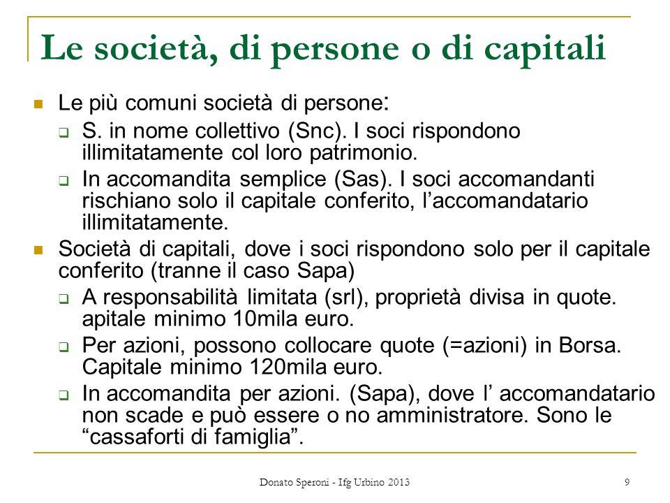 Donato Speroni - Ifg Urbino 2013 9 Le società, di persone o di capitali Le più comuni società di persone : S.