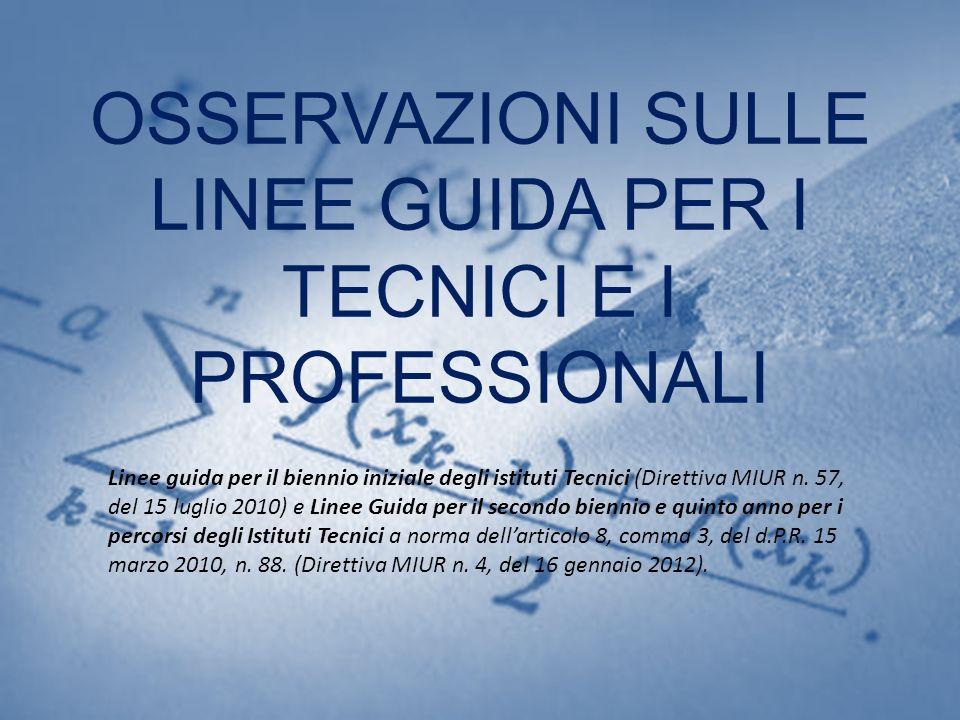 OSSERVAZIONI SULLE LINEE GUIDA PER I TECNICI E I PROFESSIONALI Linee guida per il biennio iniziale degli istituti Tecnici (Direttiva MIUR n. 57, del 1