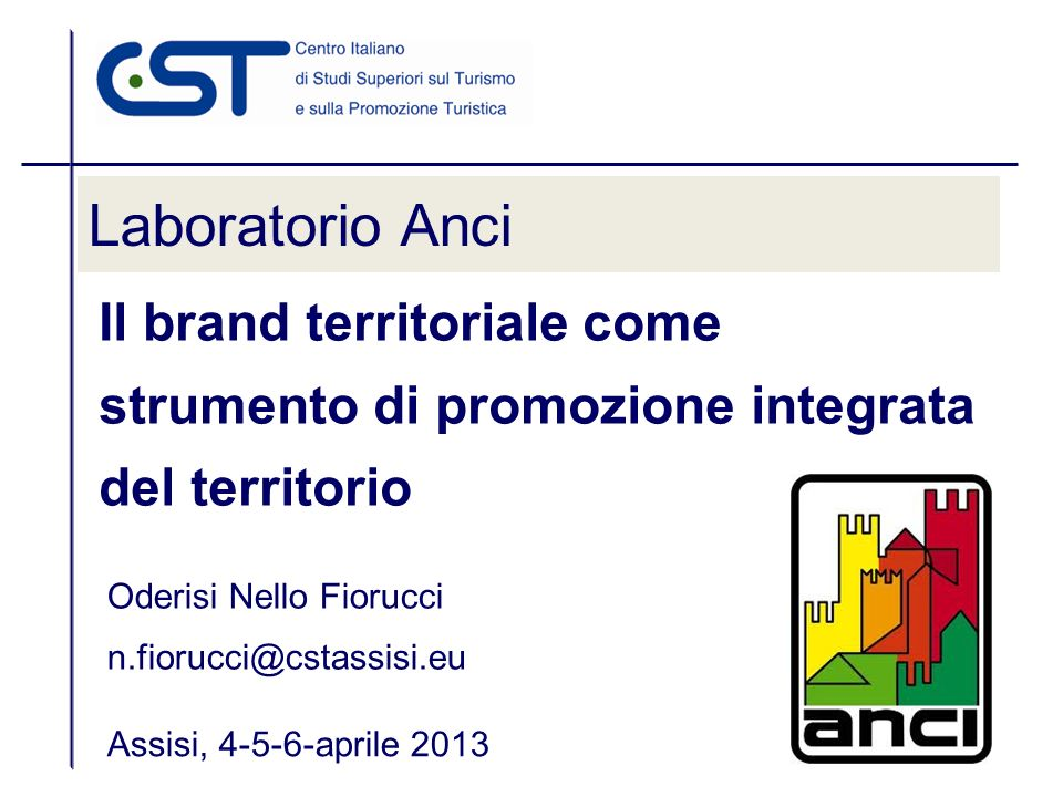 Laboratorio Anci Assisi, 4-5-6-aprile 2013 Il brand territoriale come strumento di promozione integrata del territorio Oderisi Nello Fiorucci n.fioruc