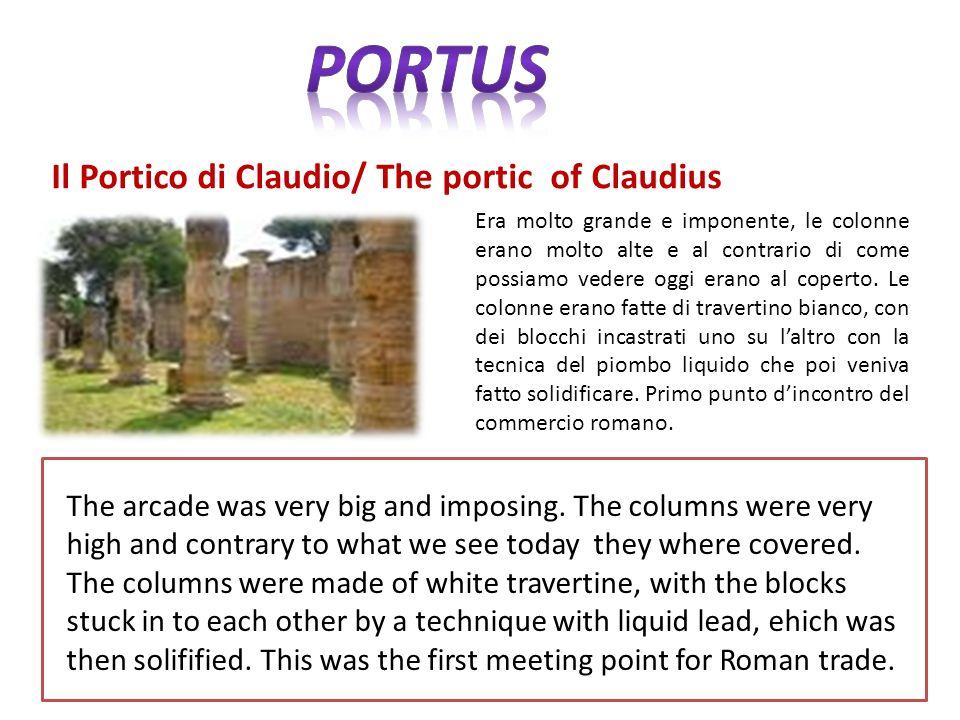 Il Portico di Claudio/ The portic of Claudius Era molto grande e imponente, le colonne erano molto alte e al contrario di come possiamo vedere oggi erano al coperto.