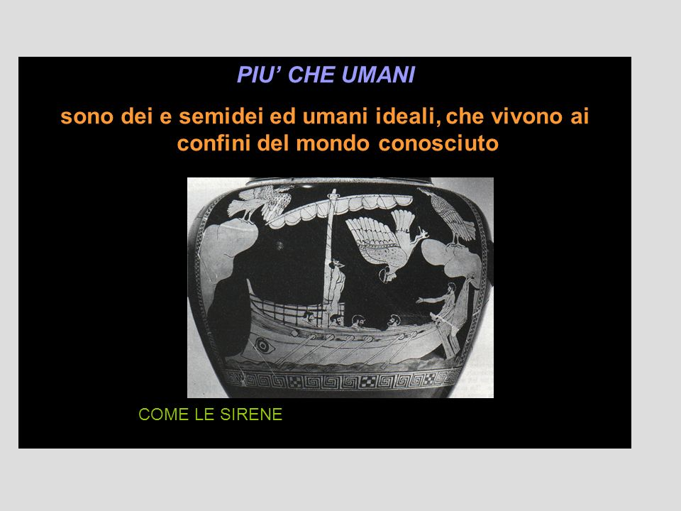 PIU CHE UMANI sono dei e semidei ed umani ideali, che vivono ai confini del mondo conosciuto COME CIRCE