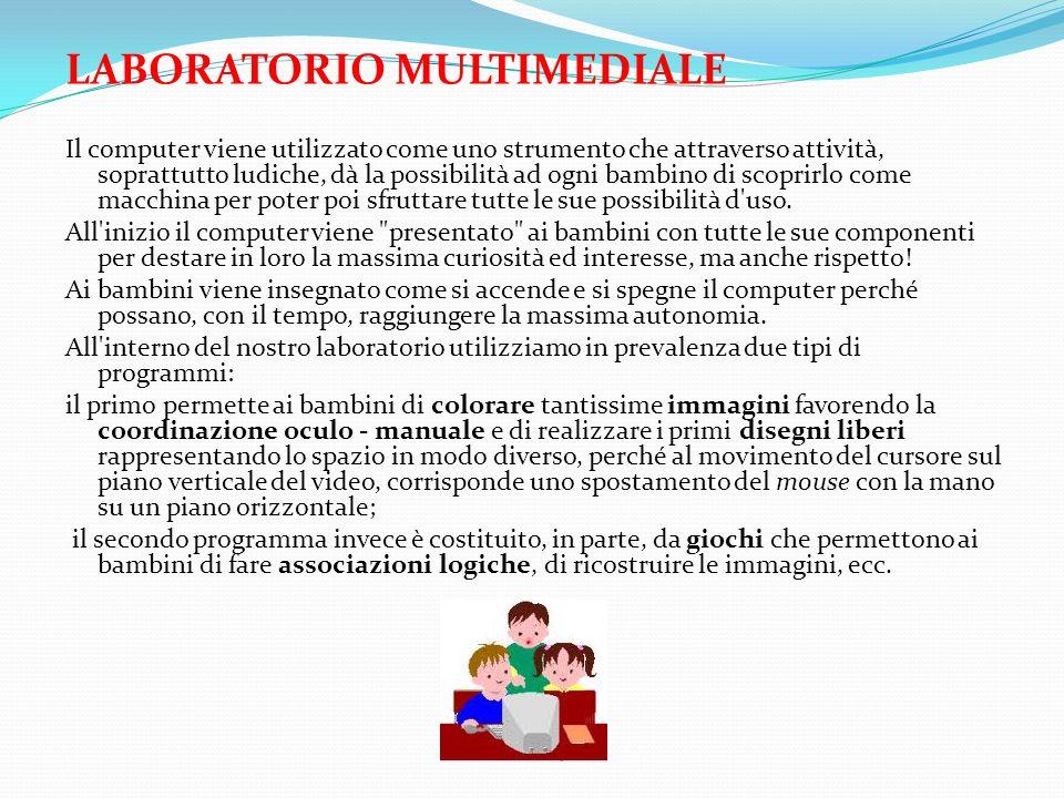 LABORATORIO MULTIMEDIALE Il computer viene utilizzato come uno strumento che attraverso attività, soprattutto ludiche, dà la possibilità ad ogni bambi
